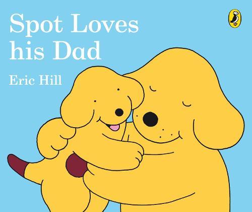 Spot Loves His Dad (Board book)