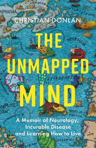 The Unmapped Mind: A Memoir of Neurology, Multiple Sclerosis and Learning How to Live (Hardback)
