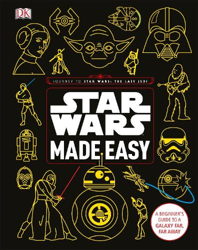 Star Wars Made Easy: A Beginner's Guide to a Galaxy Far, Far Away (Hardback)