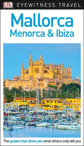 DK Eyewitness Mallorca, Menorca and Ibiza - Travel Guide (Paperback)
