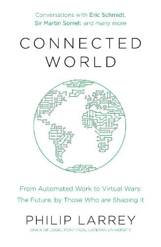 Connected World: From Automated Work to Virtual Wars: The Future, By Those Who Are Shaping It (Paperback)