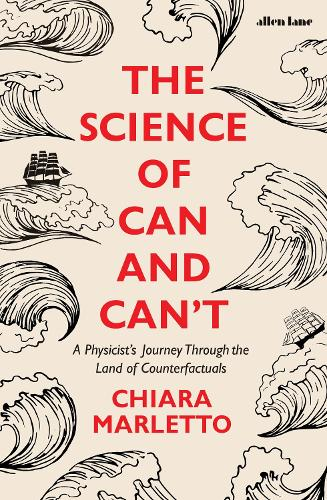 The Science of Can and Can't: A Physicist's Journey Through the Land of Counterfactuals (Hardback)