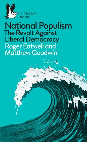 National Populism: The Revolt Against Liberal Democracy - Pelican Books (Paperback)