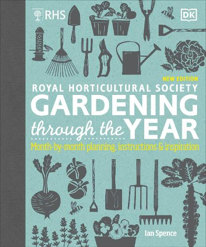 RHS Gardening Through the Year: Month-by-month Planning Instructions and Inspiration (Hardback)