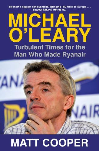 Michael O'Leary: Turbulent Times for the Man Who Made Ryanair (Paperback)