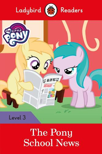 My Little Pony: The Pony School News - Ladybird Readers Level 3 (Paperback)