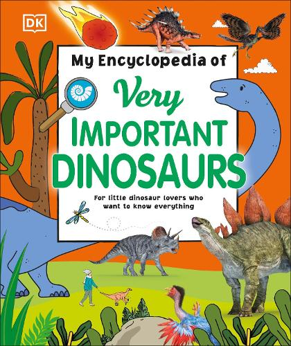 My Encyclopedia of Very Important Dinosaurs: For Little Dinosaur Lovers Who Want to Know Everything - My Very Important Encyclopedias (Hardback)