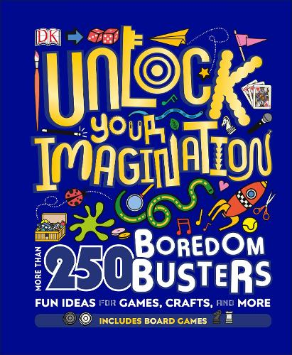 Unlock Your Imagination: 250 Boredom Busters - Fun Ideas for Games, Crafts, and Challenges (Hardback)