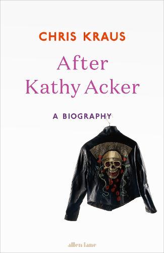 After Kathy Acker: A Biography (Hardback)