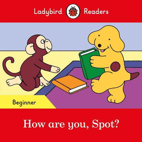 How are you, Spot? - Ladybird Readers Beginner Level (Paperback)