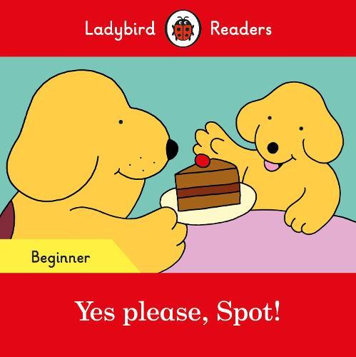 Yes please, Spot! - Ladybird Readers Beginner Level (Paperback)
