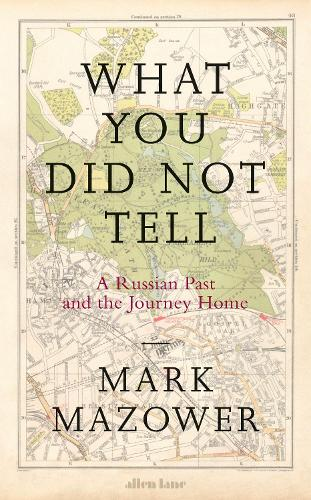 What You Did Not Tell: A Russian Past and the Journey Home (Hardback)