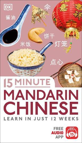 15 Minute Mandarin Chinese: Learn in Just 12 Weeks - Eyewitness Travel 15-Minute (Paperback)