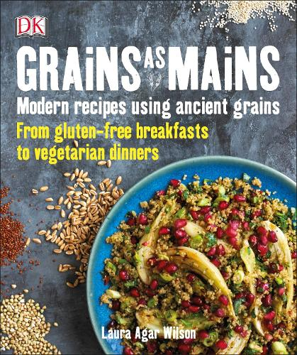 Grains As Mains: Modern Recipes using Ancient Grains (Paperback)