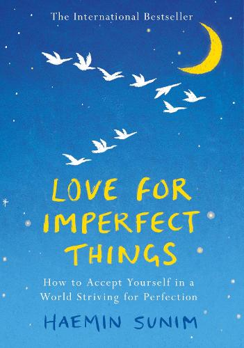 Love for Imperfect Things: How to Accept Yourself in a World Striving for Perfection (Hardback)
