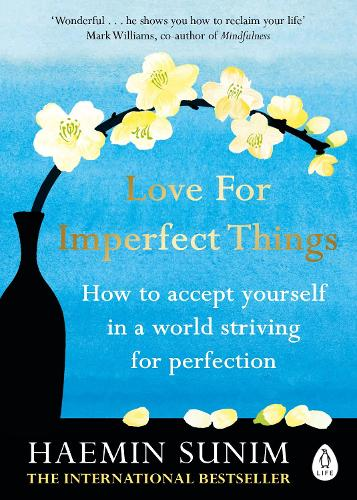 Love for Imperfect Things: How to Accept Yourself in a World Striving for Perfection (Paperback)