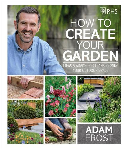 RHS How to Create your Garden: Ideas and Advice for Transforming your Outdoor Space (Hardback)