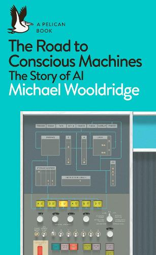 The Road to Conscious Machines: The Story of AI - Pelican Books (Paperback)