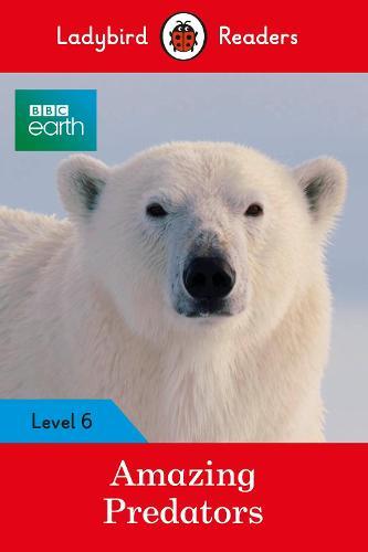 Ladybird Readers Level 6 BBC Earth Amazing Predators (Paperback)