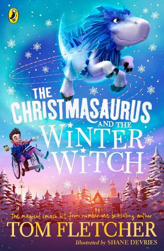 The Christmasaurus and the Winter Witch by Tom Fletcher, Shane Devries |  Waterstones