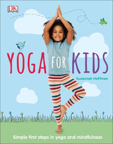 Yoga For Kids: Simple First Steps in Yoga and Mindfulness (Hardback)