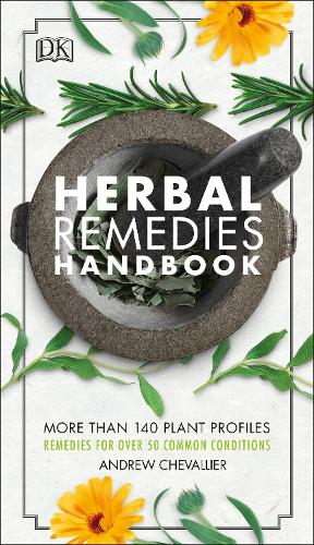 Herbal Remedies Handbook: More Than 140 Plant Profiles; Remedies for Over 50 Common Conditions (Paperback)