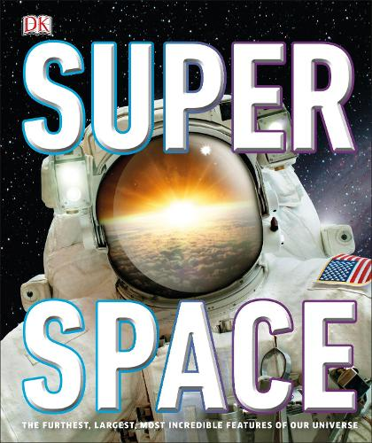 SuperSpace: The furthest, largest, most incredible features of our universe (Hardback)