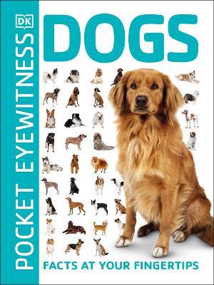 Pocket Eyewitness Dogs: Facts at Your Fingertips - Pocket Eyewitness (Paperback)