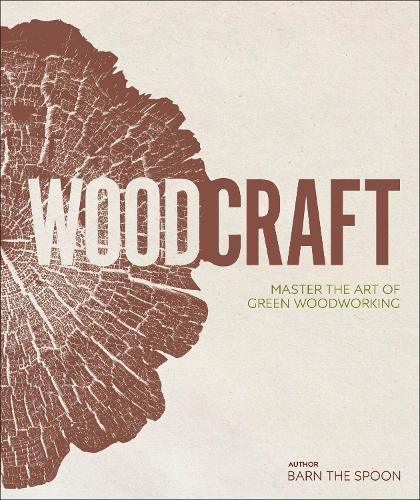 Wood Craft: Master the Art of Green Woodworking (Hardback)