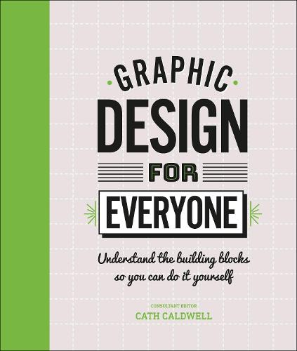 Graphic Design For Everyone: Understand the Building Blocks so You can Do It Yourself (Hardback)