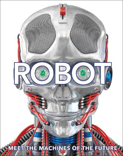 Robot: Meet the Machines of the Future (Hardback)