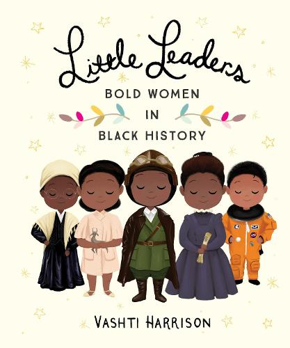 Little Leaders: Bold Women in Black History (Hardback)