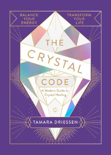 The Crystal Code: Balance Your Energy, Transform Your Life (Hardback)