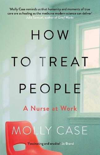 How to Treat People: A Nurse at Work (Hardback)