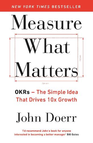 Measure What Matters: OKRs: The Simple Idea that Drives 10x Growth (Paperback)
