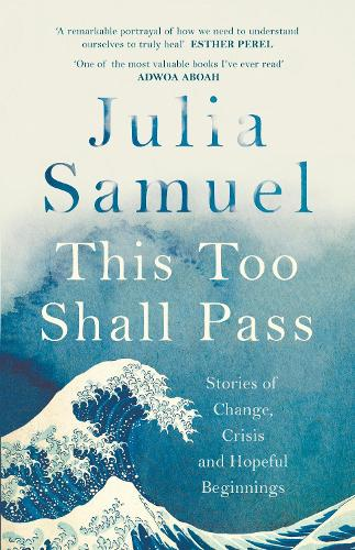 This Too Shall Pass: Stories of Change, Crisis and Hopeful Beginnings (Hardback)