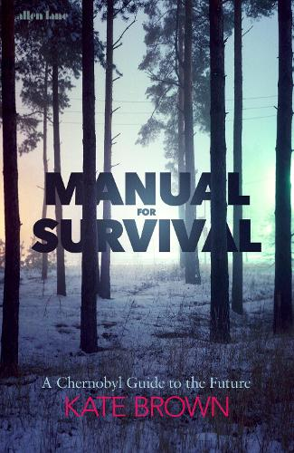Manual for Survival: A Chernobyl Guide to the Future (Hardback)