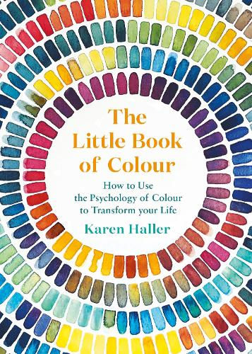 The Little Book of Colour: How to Use the Psychology of Colour to Transform Your Life (Hardback)