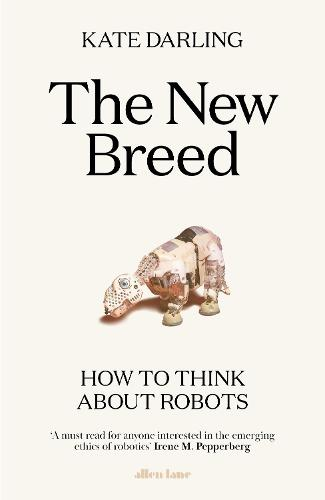 The New Breed: How to Think About Robots (Hardback)