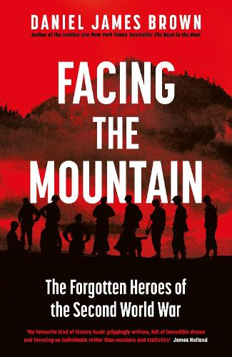 Facing The Mountain: The Forgotten Heroes of World War II (Hardback)