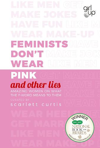 Feminists Don't Wear Pink (and other lies): Amazing women on what the F-word means to them - And Other Lies (Hardback)