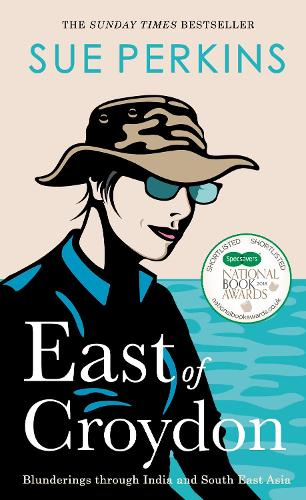 East of Croydon: Blunderings through India and South East Asia (Hardback)
