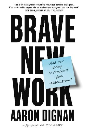 Brave New Work: Are You Ready to Reinvent Your Organization? (Paperback)