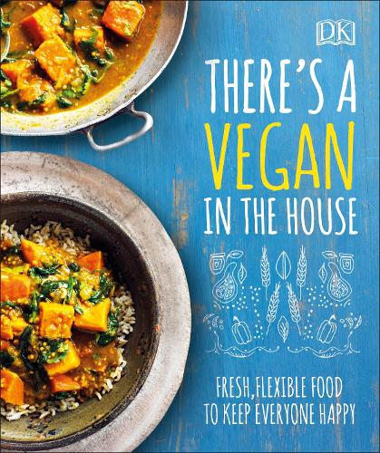 There's a Vegan in the House: Fresh, Flexible Food to Keep Everyone Happy (Hardback)