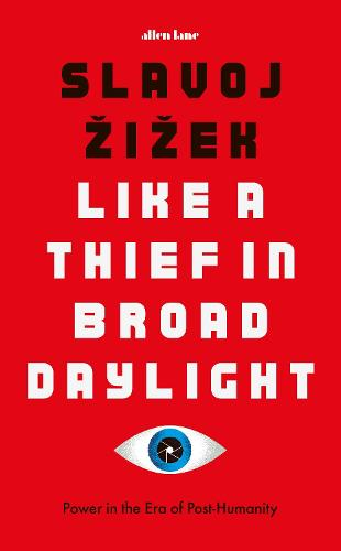 Like A Thief In Broad Daylight: Power in the Era of Post-Humanity (Hardback)