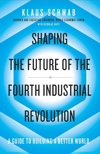 Shaping the Future of the Fourth Industrial Revolution: A guide to building a better world (Paperback)