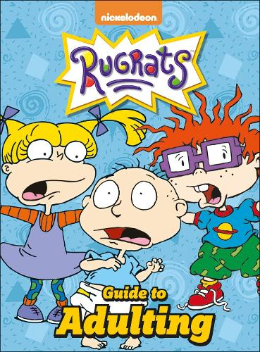 Nickelodeon Rugrats Guide To Adulting (Hardback)