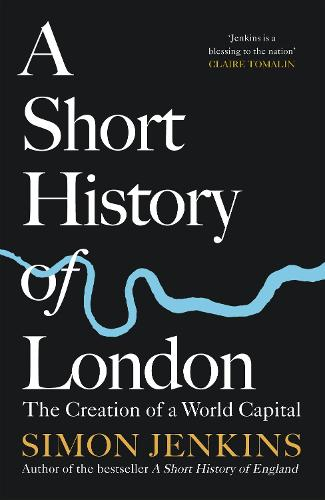A Short History of London: The Creation of a World Capital (Hardback)