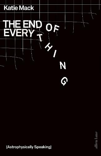The End of Everything: (Astrophysically Speaking) (Hardback)