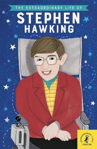 The Extraordinary Life of Stephen Hawking - Extraordinary Lives (Paperback)